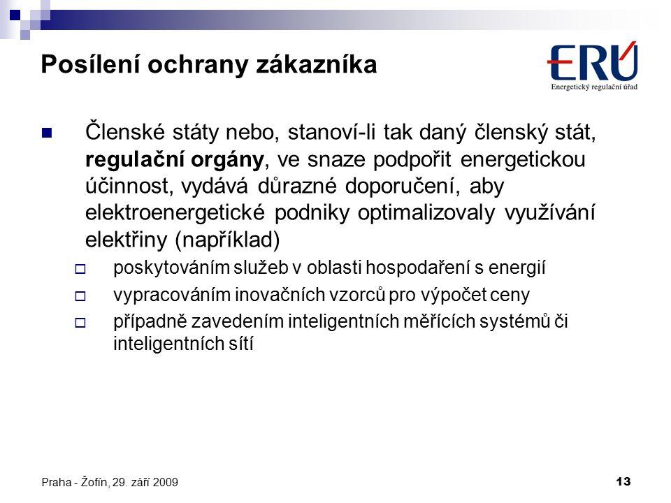 Praha - Žofín, 29. září 200913 Posílení ochrany zákazníka Členské státy nebo, stanoví-li tak daný členský stát, regulační orgány, ve snaze podpořit en
