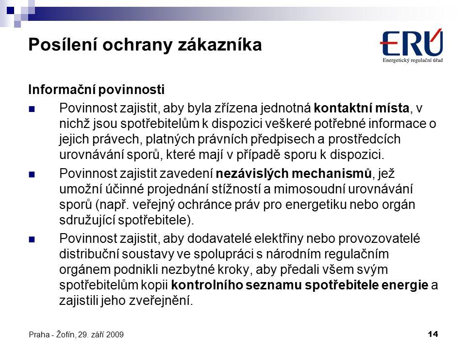 Praha - Žofín, 29. září 200914 Posílení ochrany zákazníka Informační povinnosti Povinnost zajistit, aby byla zřízena jednotná kontaktní místa, v nichž