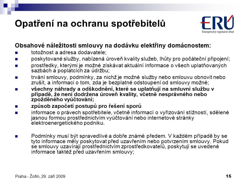 Praha - Žofín, 29. září 200915 Opatření na ochranu spotřebitelů Obsahové náležitosti smlouvy na dodávku elektřiny domácnostem: totožnost a adresa doda