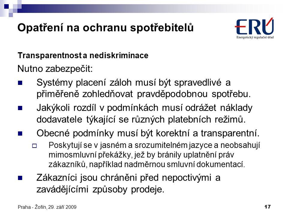 Praha - Žofín, 29. září 200917 Opatření na ochranu spotřebitelů Transparentnost a nediskriminace Nutno zabezpečit: Systémy placení záloh musí být spra
