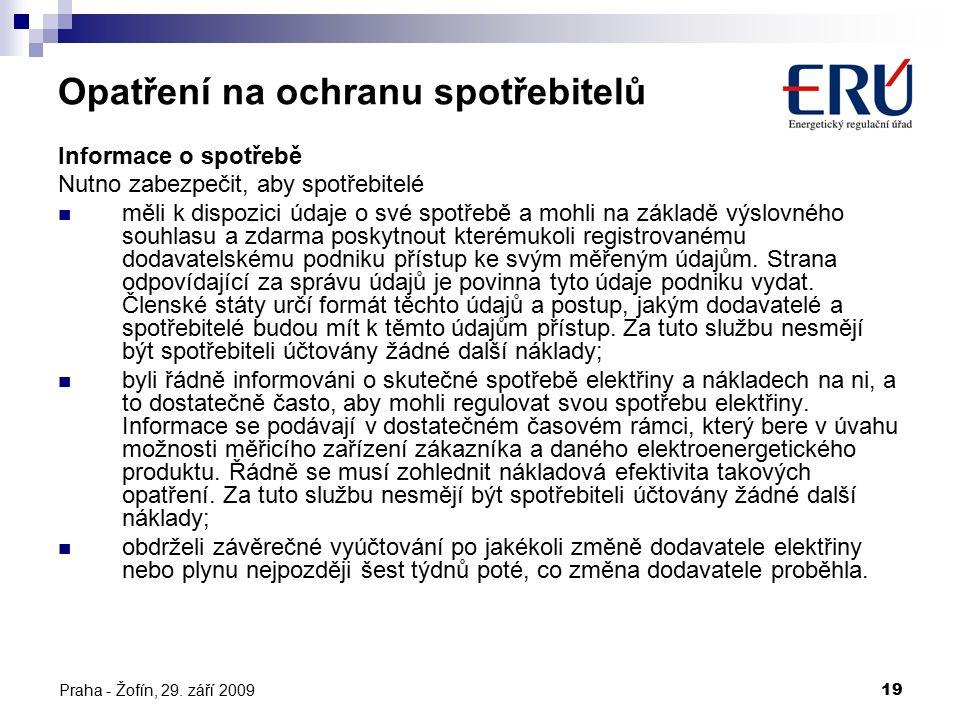 Praha - Žofín, 29. září 200919 Opatření na ochranu spotřebitelů Informace o spotřebě Nutno zabezpečit, aby spotřebitelé měli k dispozici údaje o své s