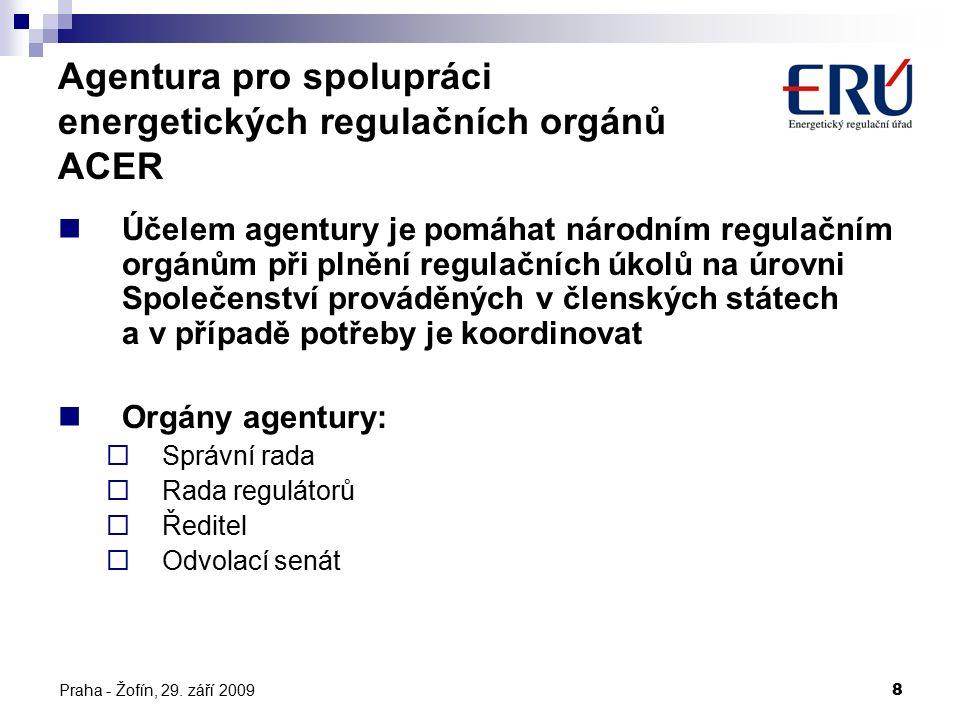 Praha - Žofín, 29. září 20098 Agentura pro spolupráci energetických regulačních orgánů ACER Účelem agentury je pomáhat národním regulačním orgánům při