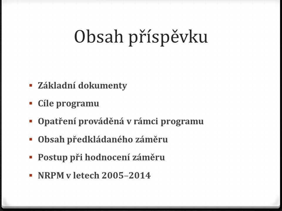 Obsah příspěvku  Základní dokumenty  Cíle programu  Opatření prováděná v rámci programu  Obsah předkládaného záměru  Postup při hodnocení záměru  NRPM v letech 2005–2014
