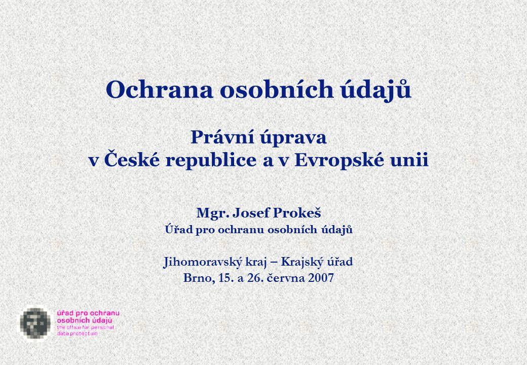 Ochrana osobních údajů Právní úprava v České republice a v Evropské unii Mgr.
