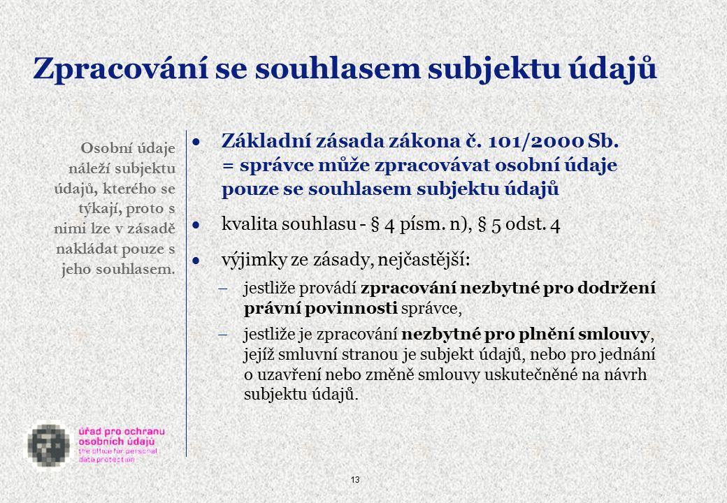13 Zpracování se souhlasem subjektu údajů  Základní zásada zákona č.