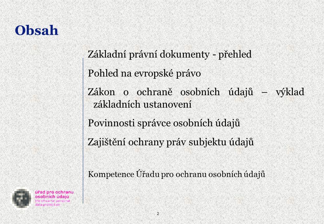 3 Základní právní dokumenty - přehled  Listina základních práv a svobod  občanský zákoník (§ 11 a násl.)  zákon č.