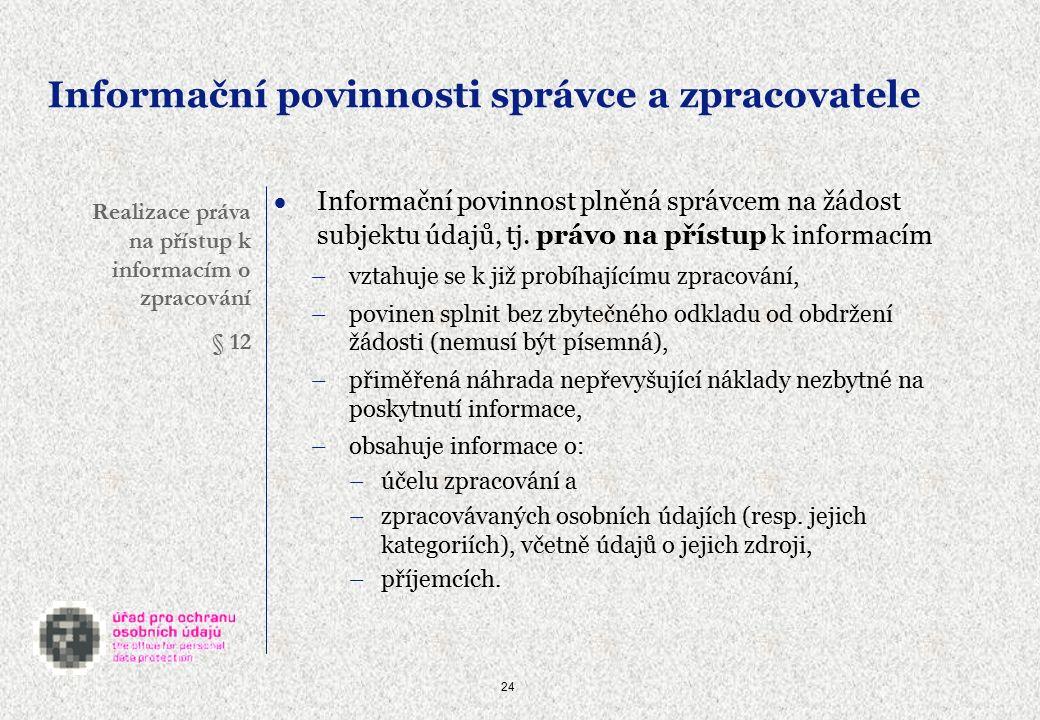 24 Informační povinnosti správce a zpracovatele  Informační povinnost plněná správcem na žádost subjektu údajů, tj.