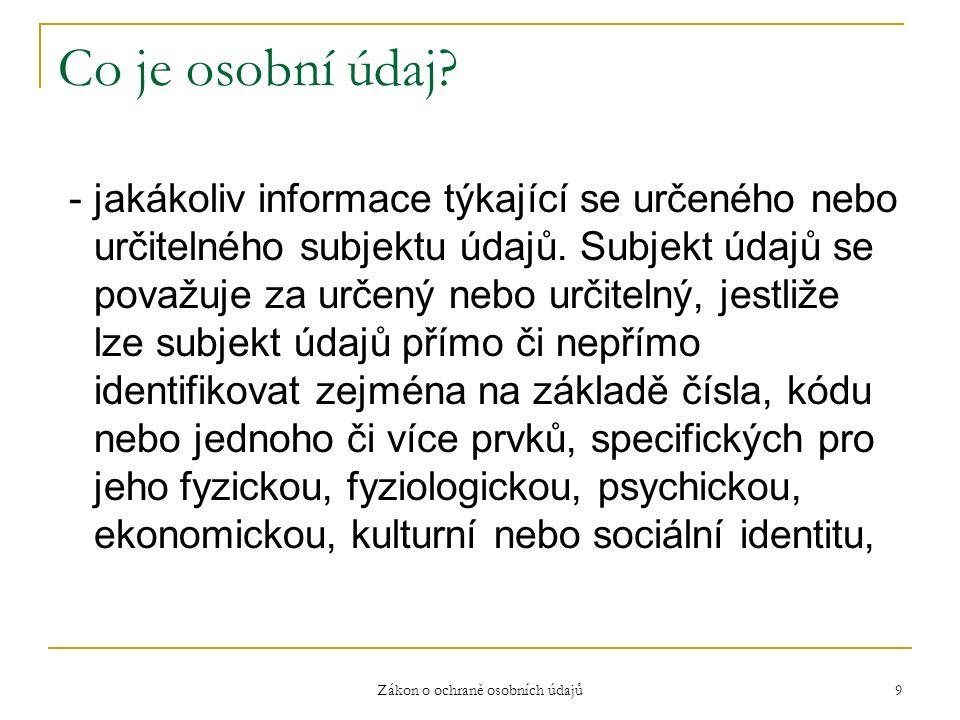 Zákon o ochraně osobních údajů 9 Co je osobní údaj.