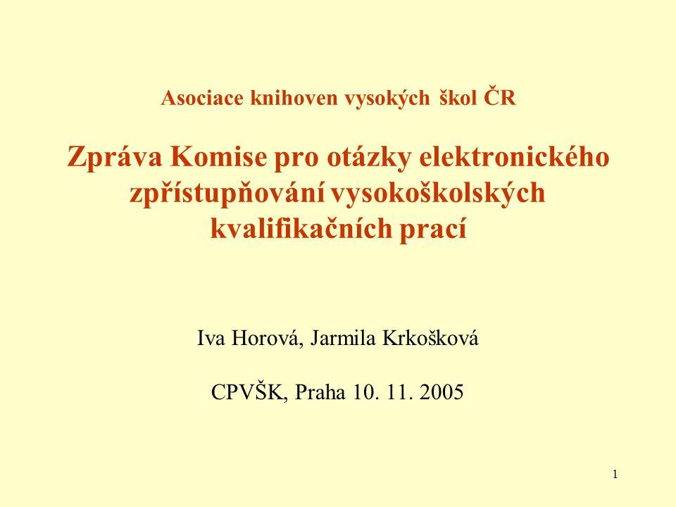 1 Asociace knihoven vysokých škol ČR Zpráva Komise pro otázky elektronického zpřístupňování vysokoškolských kvalifikačních prací Iva Horová, Jarmila Krkošková CPVŠK, Praha 10.