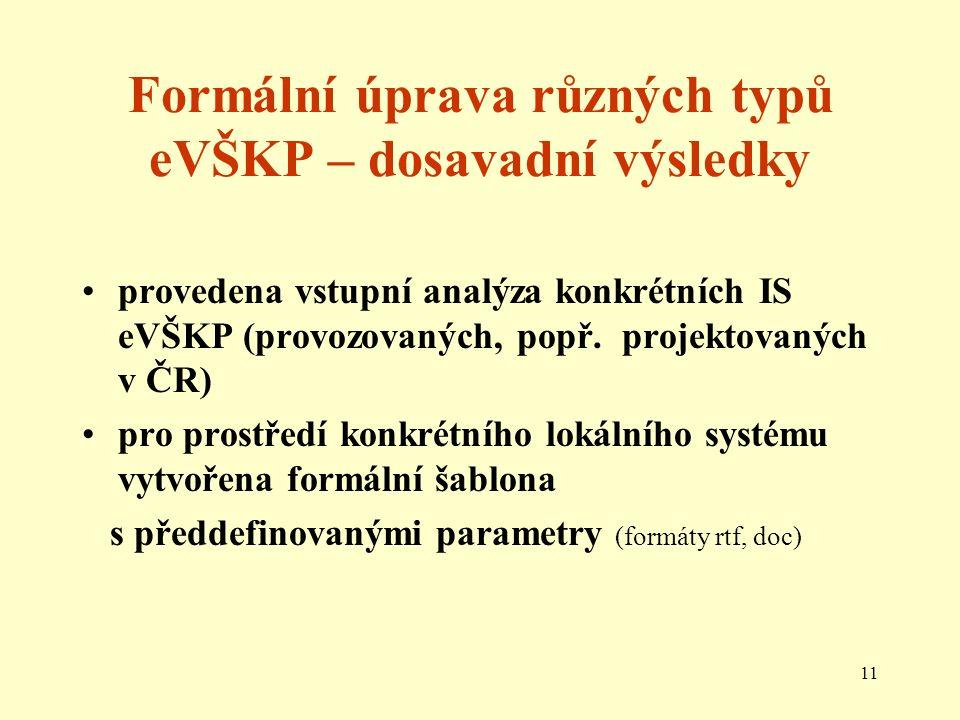 11 Formální úprava různých typů eVŠKP – dosavadní výsledky provedena vstupní analýza konkrétních IS eVŠKP (provozovaných, popř.