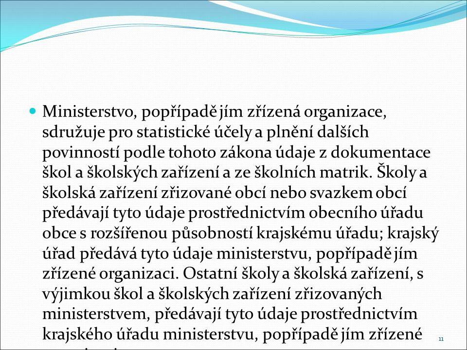 Ministerstvo, popřípadě jím zřízená organizace, sdružuje pro statistické účely a plnění dalších povinností podle tohoto zákona údaje z dokumentace ško