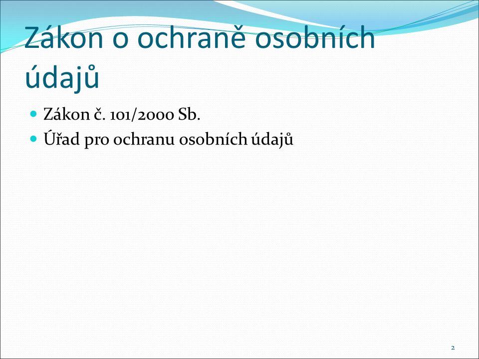 Zákon o ochraně osobních údajů Zákon č. 101/2000 Sb. Úřad pro ochranu osobních údajů 2