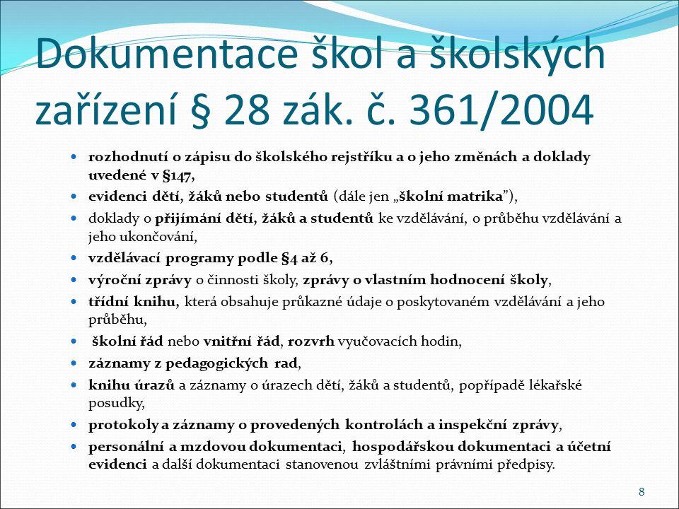 Dokumentace škol a školských zařízení § 28 zák. č. 361/2004 rozhodnutí o zápisu do školského rejstříku a o jeho změnách a doklady uvedené v §147, evid