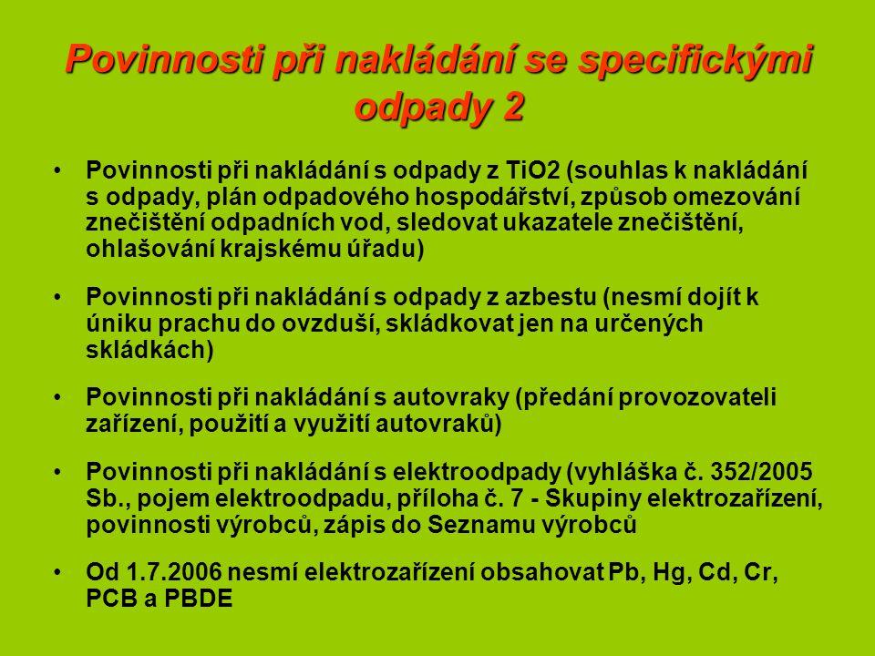 Povinnosti při nakládání se specifickými odpady 2 Povinnosti při nakládání s odpady z TiO2 (souhlas k nakládání s odpady, plán odpadového hospodářství, způsob omezování znečištění odpadních vod, sledovat ukazatele znečištění, ohlašování krajskému úřadu) Povinnosti při nakládání s odpady z azbestu (nesmí dojít k úniku prachu do ovzduší, skládkovat jen na určených skládkách) Povinnosti při nakládání s autovraky (předání provozovateli zařízení, použití a využití autovraků) Povinnosti při nakládání s elektroodpady (vyhláška č.