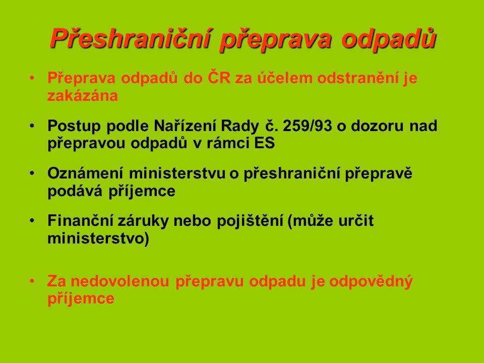 Přeshraniční přeprava odpadů Přeprava odpadů do ČR za účelem odstranění je zakázána Postup podle Nařízení Rady č.