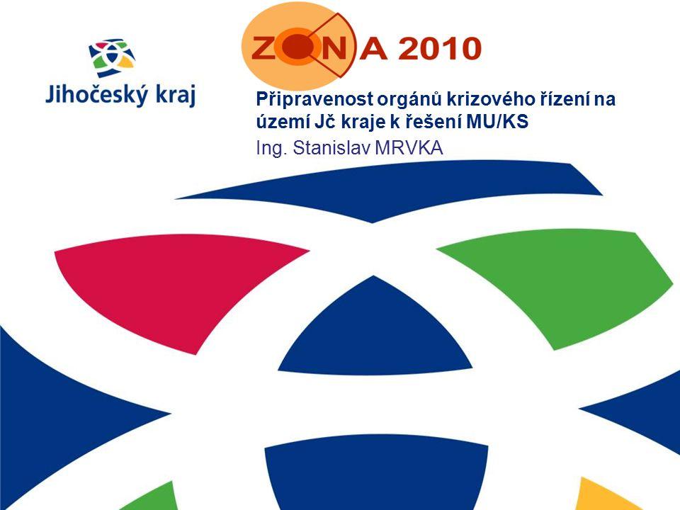 Připravenost orgánů krizového řízení na území Jč kraje k řešení MU/KS Ing. Stanislav MRVKA