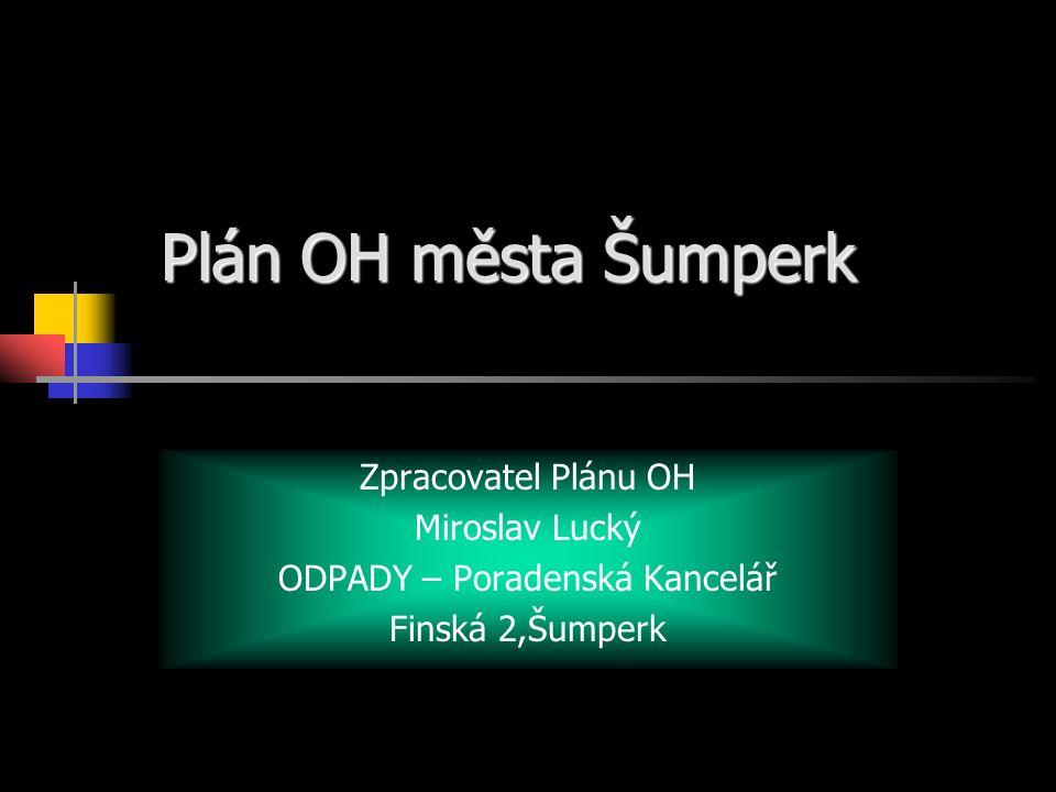 Zpracovatel Plánu OH Miroslav Lucký ODPADY – Poradenská Kancelář Finská 2,Šumperk Plán OH města Šumperk