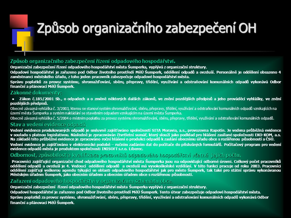 Způsob organizačního zabezpečení OH Způsob organizačního zabezpečení řízení odpadového hospodářství.