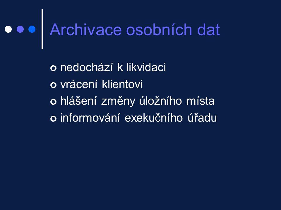 Archivace osobních dat nedochází k likvidaci vrácení klientovi hlášení změny úložního místa informování exekučního úřadu