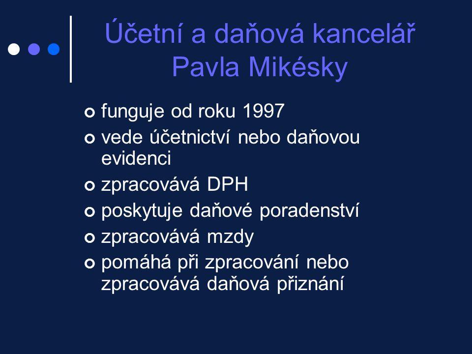 Účetní a daňová kancelář Pavla Mikésky funguje od roku 1997 vede účetnictví nebo daňovou evidenci zpracovává DPH poskytuje daňové poradenství zpracovává mzdy pomáhá při zpracování nebo zpracovává daňová přiznání