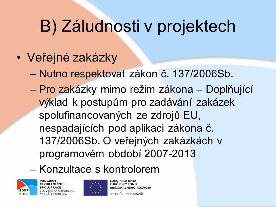 B) Záludnosti v projektech Veřejné zakázky –Nutno respektovat zákon č. 137/2006Sb. –Pro zakázky mimo režim zákona – Doplňující výklad k postupům pro z
