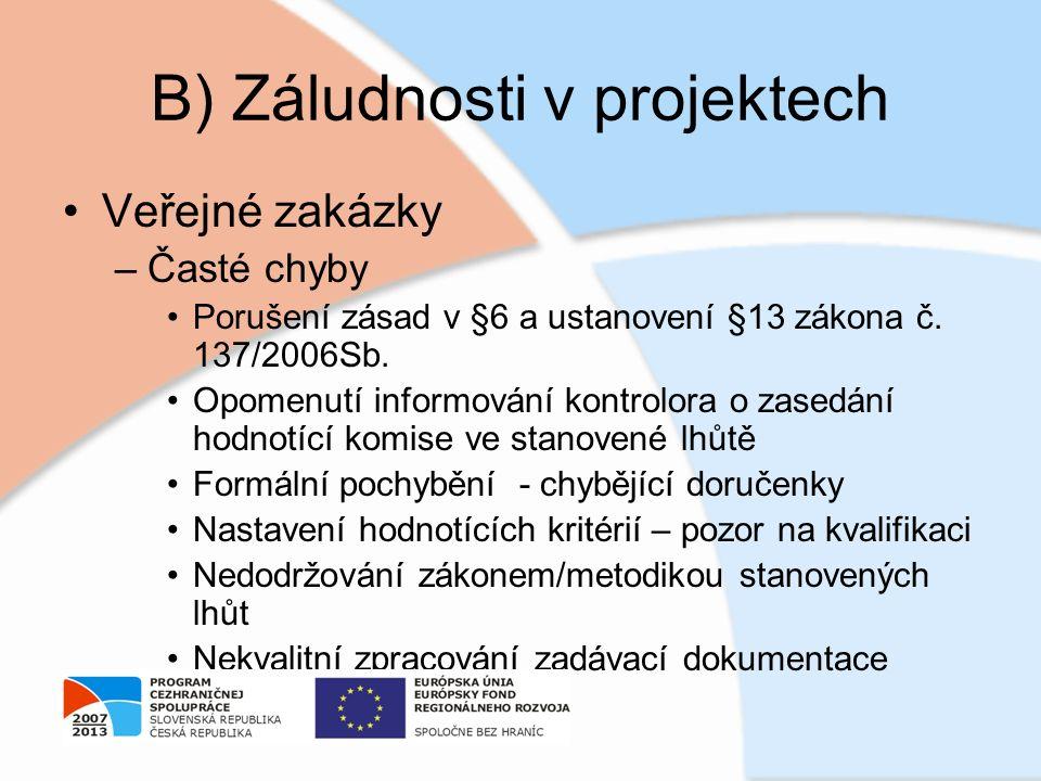 B) Záludnosti v projektech Veřejné zakázky –Časté chyby Porušení zásad v §6 a ustanovení §13 zákona č. 137/2006Sb. Opomenutí informování kontrolora o