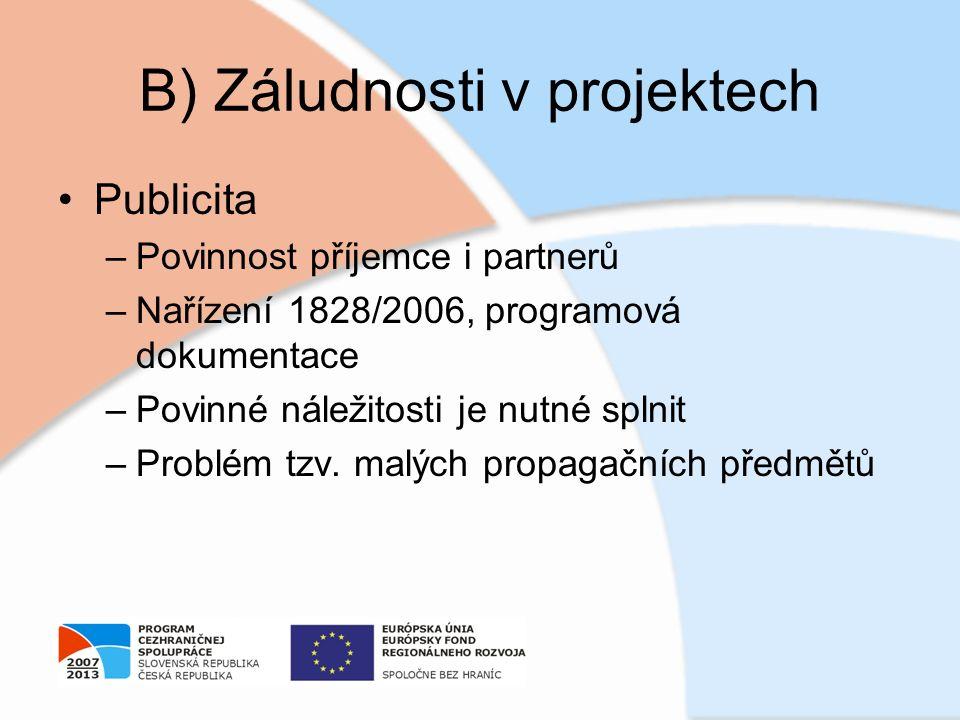 B) Záludnosti v projektech Publicita –Povinnost příjemce i partnerů –Nařízení 1828/2006, programová dokumentace –Povinné náležitosti je nutné splnit –Problém tzv.