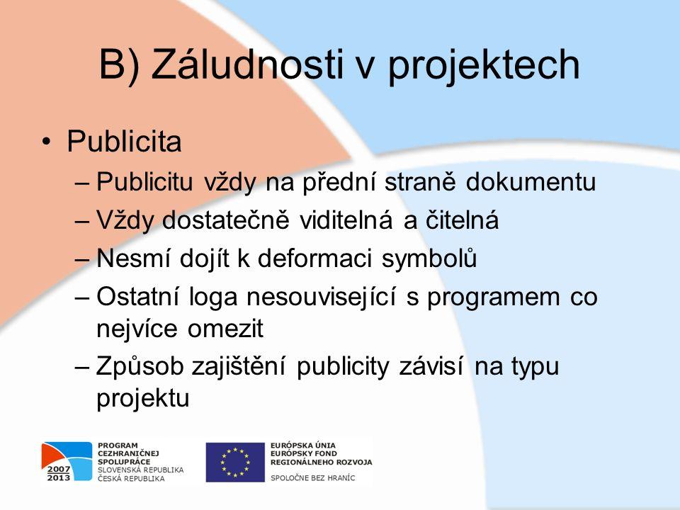 B) Záludnosti v projektech Publicita –Publicitu vždy na přední straně dokumentu –Vždy dostatečně viditelná a čitelná –Nesmí dojít k deformaci symbolů