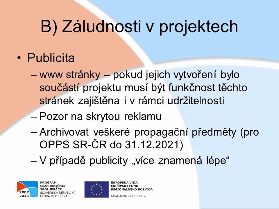 B) Záludnosti v projektech Publicita –www stránky – pokud jejich vytvoření bylo součástí projektu musí být funkčnost těchto stránek zajištěna i v rámc