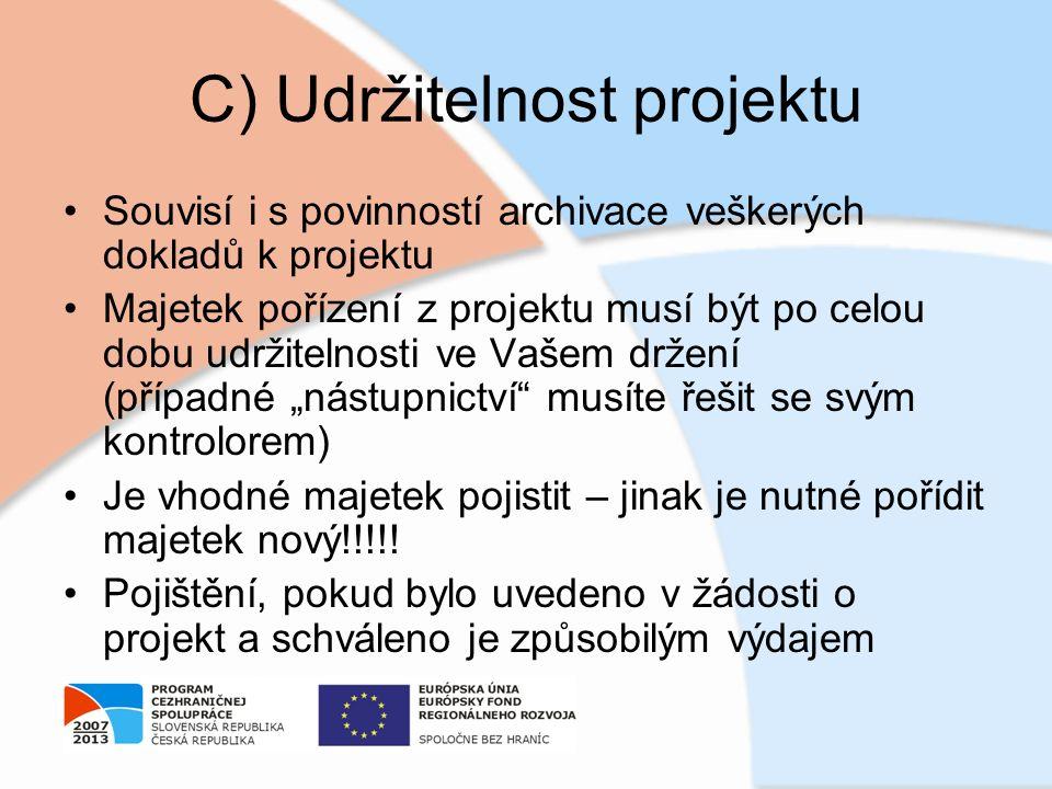 C) Udržitelnost projektu Souvisí i s povinností archivace veškerých dokladů k projektu Majetek pořízení z projektu musí být po celou dobu udržitelnost