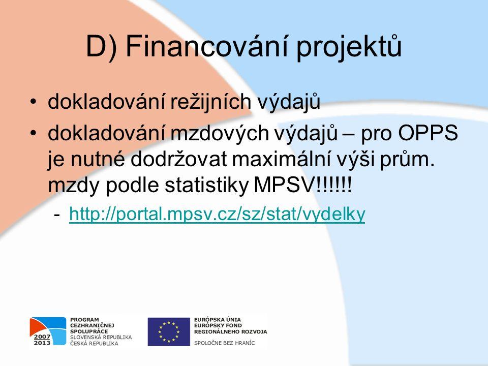 D) Financování projektů dokladování režijních výdajů dokladování mzdových výdajů – pro OPPS je nutné dodržovat maximální výši prům. mzdy podle statist
