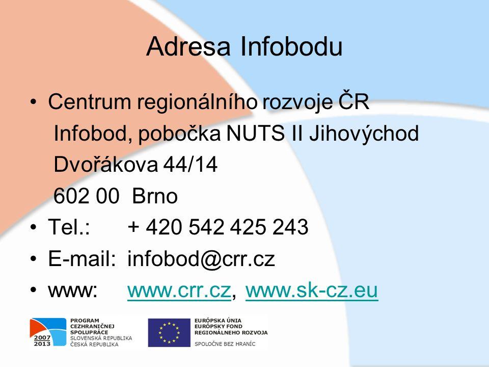 Adresa Infobodu Centrum regionálního rozvoje ČR Infobod, pobočka NUTS II Jihovýchod Dvořákova 44/14 602 00 Brno Tel.: + 420 542 425 243 E-mail: infobod@crr.cz www: www.crr.cz, www.sk-cz.euwww.crr.czwww.sk-cz.eu