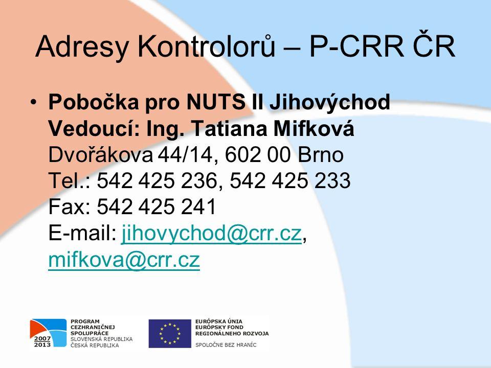 Adresy Kontrolorů – P-CRR ČR Pobočka pro NUTS II Jihovýchod Vedoucí: Ing. Tatiana Mifková Dvořákova 44/14, 602 00 Brno Tel.: 542 425 236, 542 425 233
