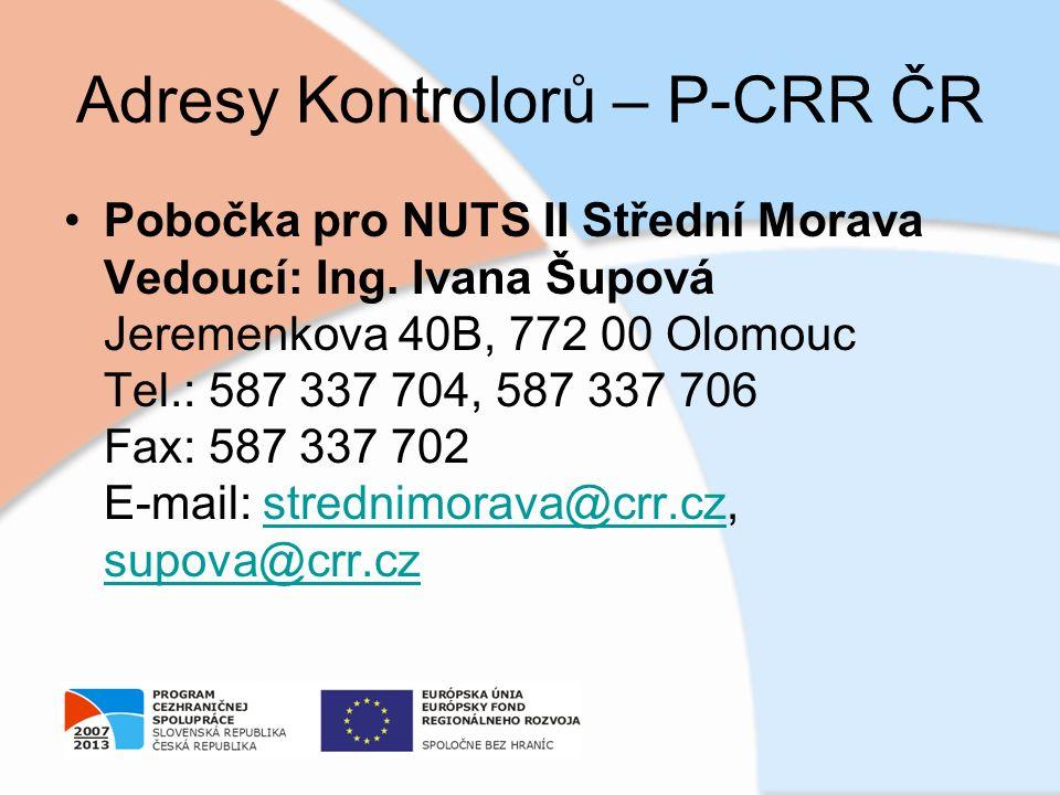 Adresy Kontrolorů – P-CRR ČR Pobočka pro NUTS II Střední Morava Vedoucí: Ing. Ivana Šupová Jeremenkova 40B, 772 00 Olomouc Tel.: 587 337 704, 587 337