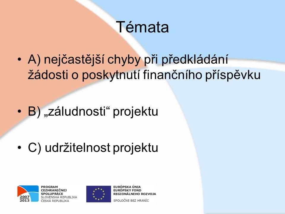 """Témata A) nejčastější chyby při předkládání žádosti o poskytnutí finančního příspěvku B) """"záludnosti projektu C) udržitelnost projektu"""