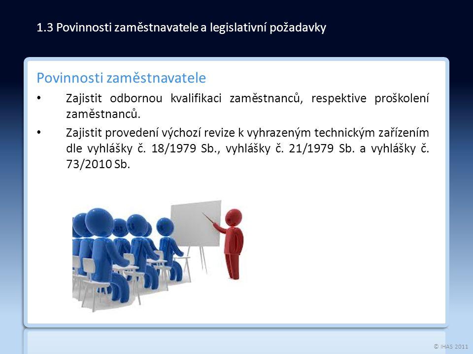 © IHAS 2011 Povinnosti zaměstnavatele Zajistit odbornou kvalifikaci zaměstnanců, respektive proškolení zaměstnanců. Zajistit provedení výchozí revize