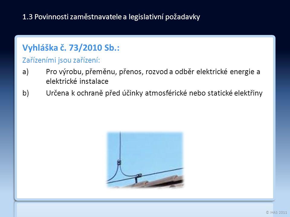 © IHAS 2011 Vyhláška č. 73/2010 Sb.: Zařízeními jsou zařízení: a)Pro výrobu, přeměnu, přenos, rozvod a odběr elektrické energie a elektrické instalace