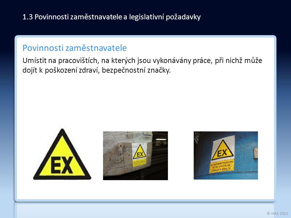 © IHAS 2011 Povinnosti zaměstnavatele Umístit na pracovištích, na kterých jsou vykonávány práce, při nichž může dojít k poškození zdraví, bezpečnostní značky.