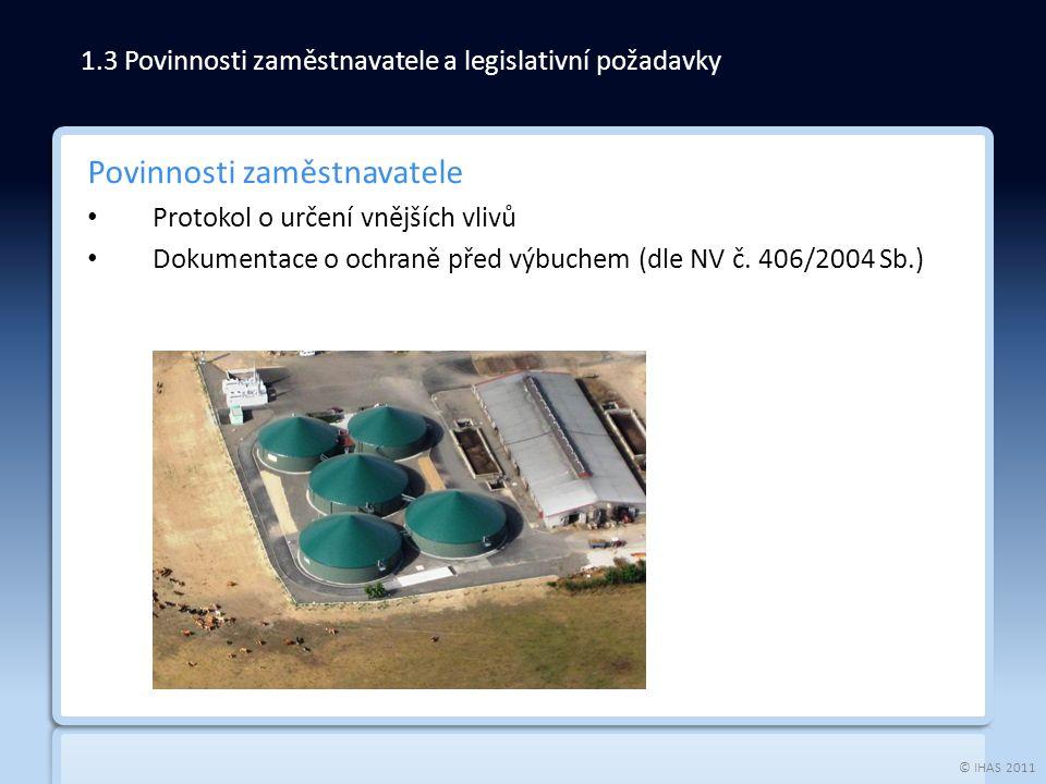 © IHAS 2011 Povinnosti zaměstnavatele Protokol o určení vnějších vlivů Dokumentace o ochraně před výbuchem (dle NV č. 406/2004 Sb.) 1.3 Povinnosti zam