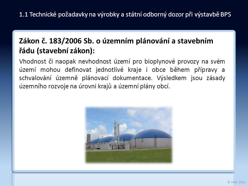 © IHAS 2011 Zákon č. 183/2006 Sb. o územním plánování a stavebním řádu (stavební zákon): Vhodnost či naopak nevhodnost území pro bioplynové provozy na