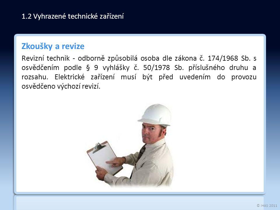 © IHAS 2011 Zkoušky a revize Revizní technik - odborně způsobilá osoba dle zákona č.