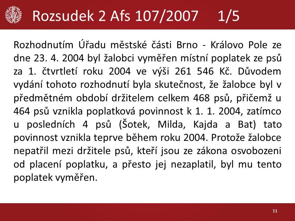 Rozsudek 2 Afs 107/2007 1/5 Rozhodnutím Úřadu městské části Brno - Královo Pole ze dne 23. 4. 2004 byl žalobci vyměřen místní poplatek ze psů za 1. čt