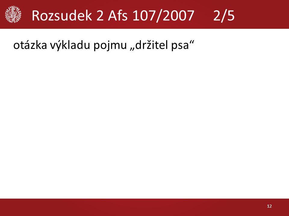 """Rozsudek 2 Afs 107/2007 2/5 otázka výkladu pojmu """"držitel psa 12"""