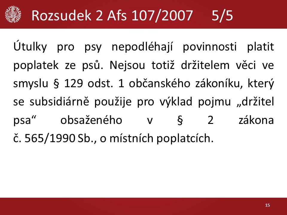 Rozsudek 2 Afs 107/2007 5/5 Útulky pro psy nepodléhají povinnosti platit poplatek ze psů. Nejsou totiž držitelem věci ve smyslu § 129 odst. 1 občanské