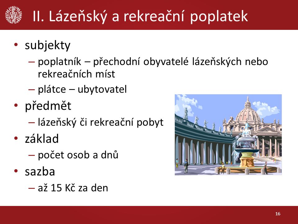 II. Lázeňský a rekreační poplatek subjekty – poplatník – přechodní obyvatelé lázeňských nebo rekreačních míst – plátce – ubytovatel předmět – lázeňský