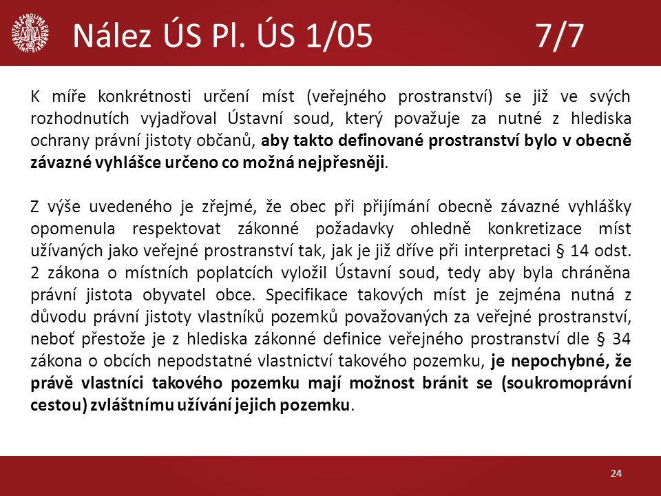 Nález ÚS Pl. ÚS 1/05 7/7 K míře konkrétnosti určení míst (veřejného prostranství) se již ve svých rozhodnutích vyjadřoval Ústavní soud, který považuje