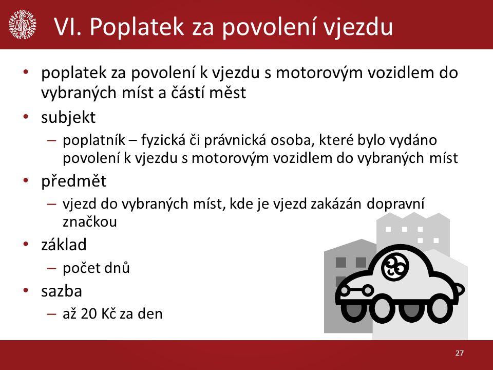 VI. Poplatek za povolení vjezdu poplatek za povolení k vjezdu s motorovým vozidlem do vybraných míst a částí měst subjekt – poplatník – fyzická či prá