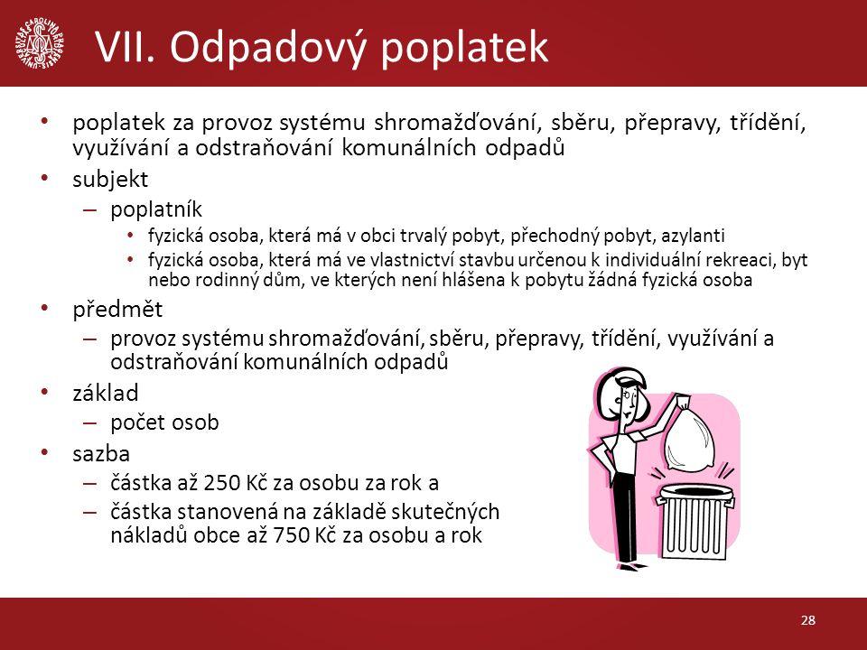 VII. Odpadový poplatek poplatek za provoz systému shromažďování, sběru, přepravy, třídění, využívání a odstraňování komunálních odpadů subjekt – popla