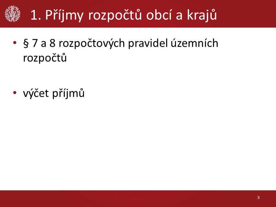 1. Příjmy rozpočtů obcí a krajů § 7 a 8 rozpočtových pravidel územních rozpočtů výčet příjmů 3
