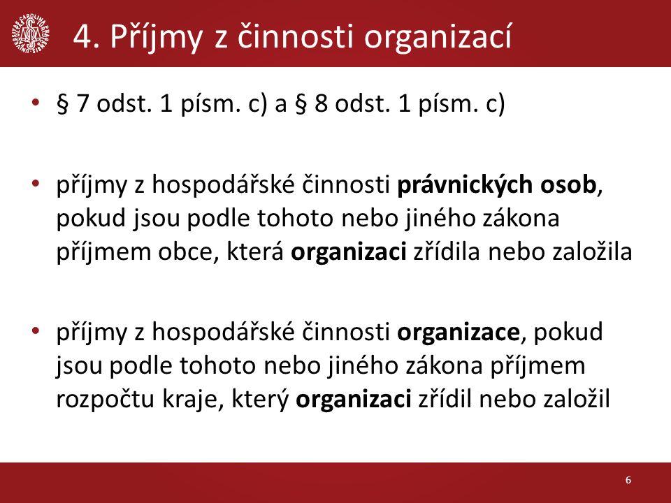 4. Příjmy z činnosti organizací § 7 odst. 1 písm. c) a § 8 odst. 1 písm. c) příjmy z hospodářské činnosti právnických osob, pokud jsou podle tohoto ne